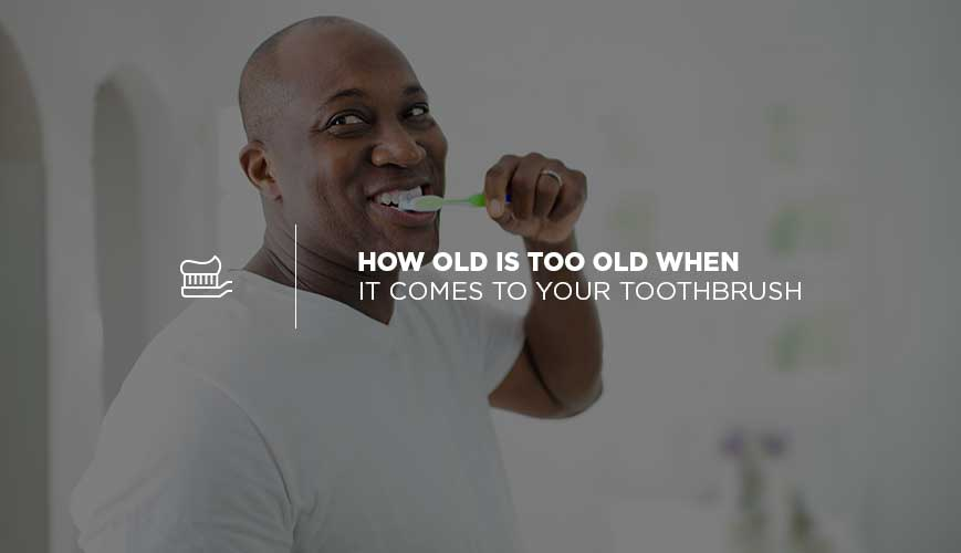 Your Mouth and Your Old Toothbrush