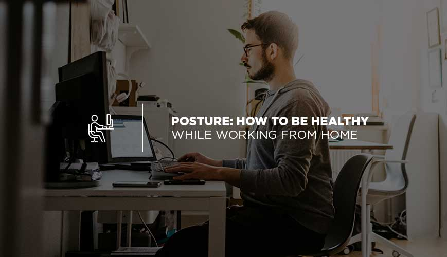 Work from Home and Posture