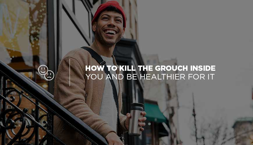 How to Kill the Grouch Inside